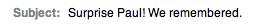 Surprise Paul! We remembered.