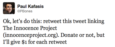 Ok, let's do this: retweet this tweet linking The Innocence Project (innocenceproject.org). Donate or not, but I'll give $1 for each retweet