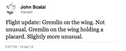 Tweet: Flight update: Gremlin on the wing. Not unusual. Gremlin on the wing holding a placard. Slightly more unusual.