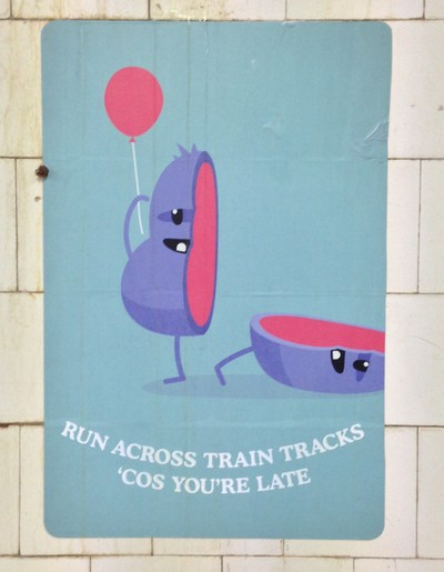 Dumb Ways to Die: Run across the tracks coz you're late