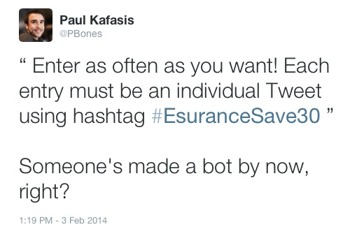Enter as often as you want! Each entry must be an individual Tweet using hashtag #EsuranceSave30. Someone's made a bot by now, right?