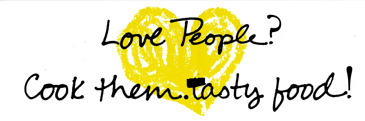 Love people? Cook them. Tasty food!