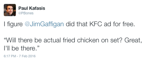 I figure @JimGaffigan did that KFC ad for free. 'Will there be actual fried chicken on set? Great, I'll be there.'