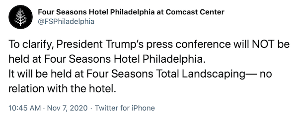 "A tweet reading ""To clarify, President Trump's press conference will NOT be held at Four Seasons Hotel Philadelphia.  It will be held at Four Seasons Total Landscaping— no relation with the hotel."""