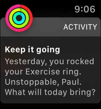 "The Apple Watch saying ""Keep it going - Yesterday, you rocked your exercise ring. Unstoppable, Paul. What will today bring?"""