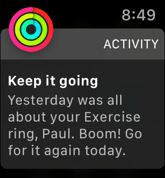 "The Apple Watch saying ""Keep it going - Yesterday was all about your Exercise ring, Paul. Boom! Go for it again today."""